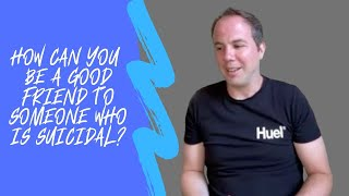 How can you be a good friend to someone who is suicidal? | Joe Hayman
