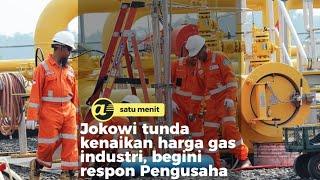 Jokowi tunda kenaikan harga gas industri, begini respon Pengusaha