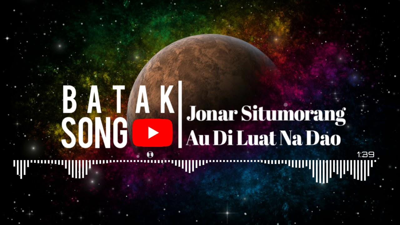 Jonar Situmorang - Au Di Luat Na Dao Lagu Batak Free