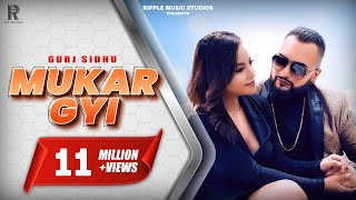 MUKAR GYI : GURJ SIDHU : OFFICIAL VIDEO : RIPPLE MUSIC : LATEST PUNJABI SONGS 2019