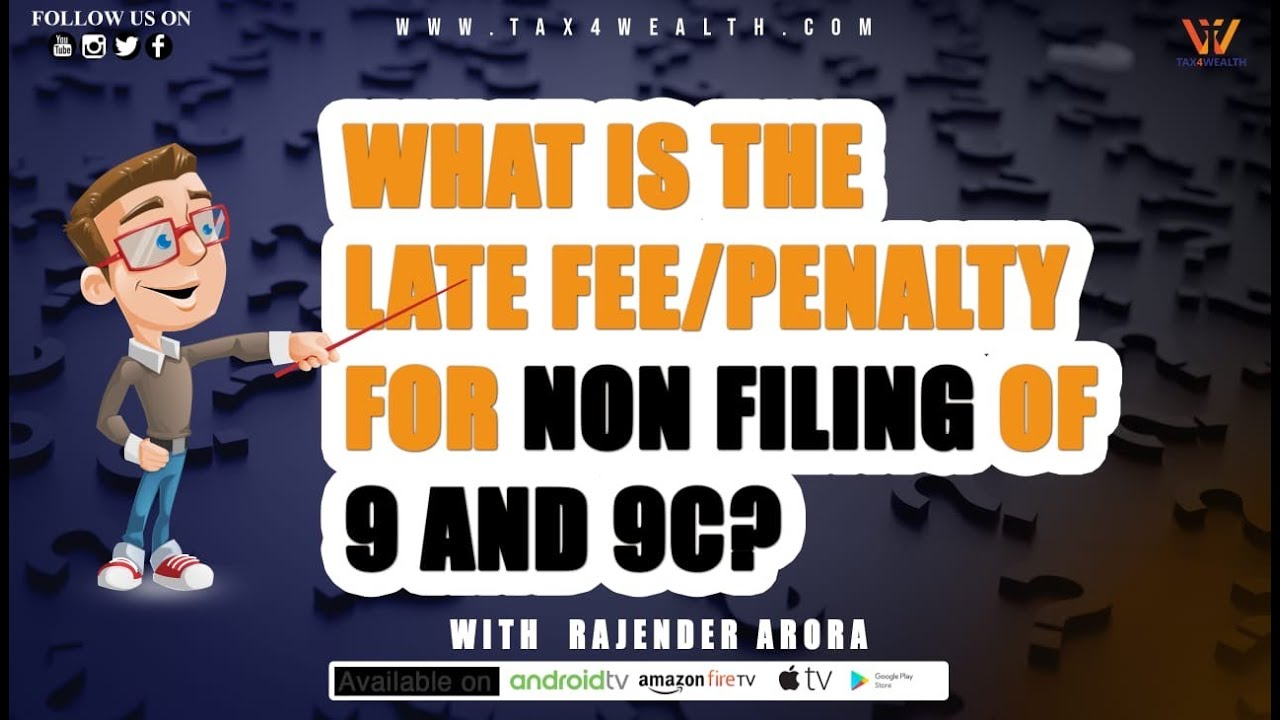 WHAT IS THE LATE FEE PENALTY FOR NON FILING OF 9 AND 9C