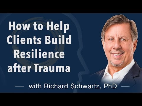 How to Help Clients Build Resilience after Trauma with Richard Schwartz