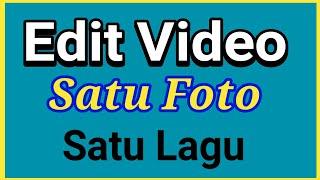 Edit Video Dengan Musik Menggunakan Satu Foto Saja   Cara Edit Video Satu Lagu Satu Foto