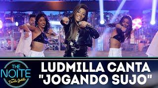 Baixar Ludmilla canta Jogando Sujo | The Noite (08/08/18)