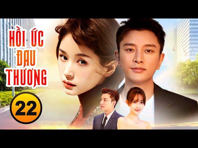 Phim Hay 2021  HỒI ỨC ĐAU THƯƠNG - Tập 22 [Thuyết Minh]   Phim Ngôn Tình Hay Nhất 2021