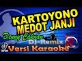 DJ KARTOYONO MEDOT J4NJI - DENNY CAKNAN - REMIX Karaoke Tanpa Vocal 🎵