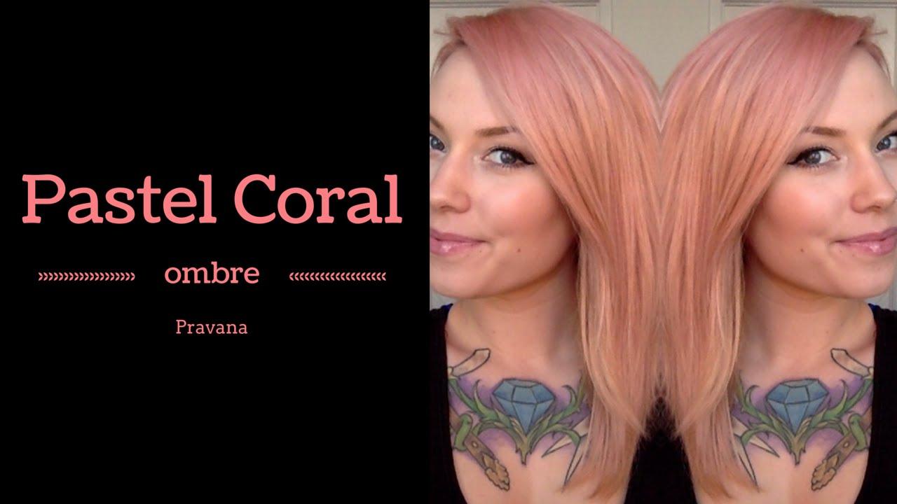 Pravana Pastel Coral Ombre Hair Tutorial Youtube