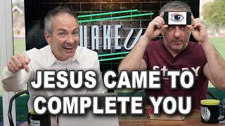Jesus Came to Comṗlete You - WakeUp Daily Bible Study – 11-18-20