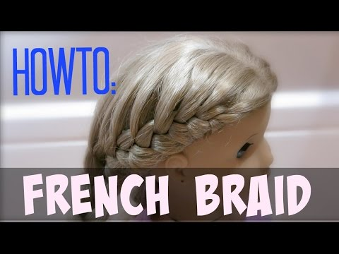 How To French Braid On Your American Girl Doll