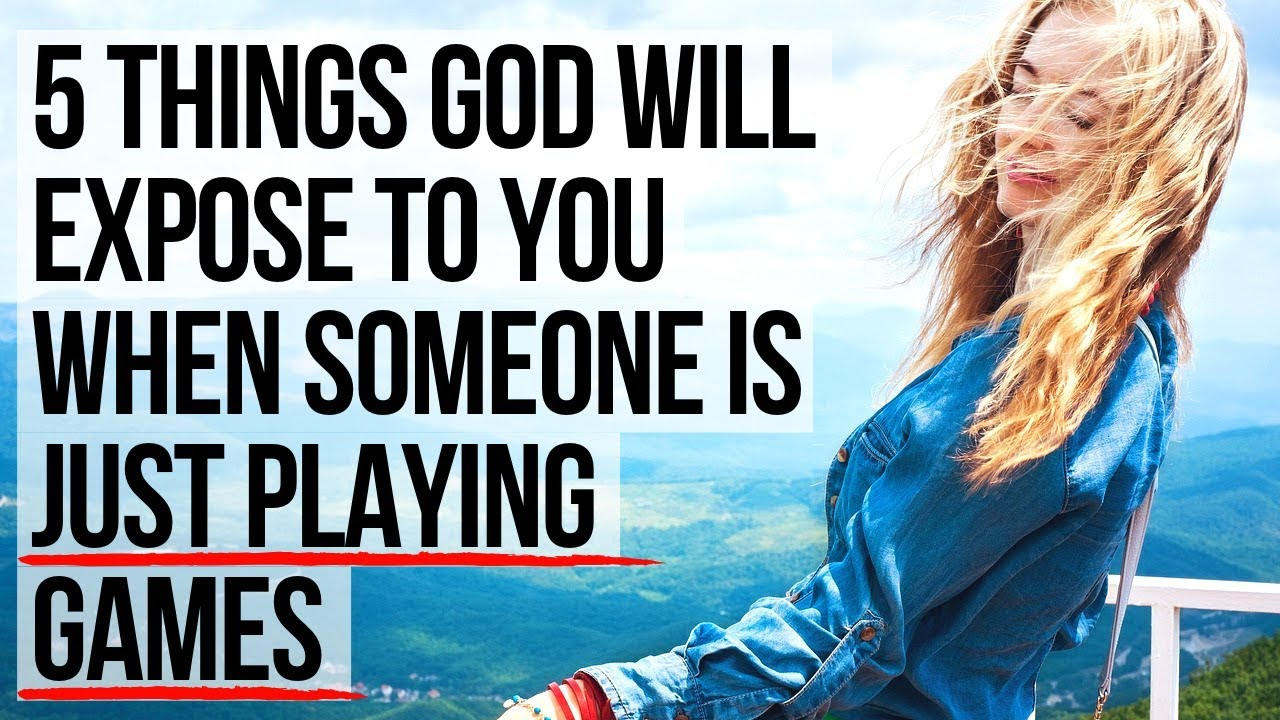 5 Signs God Will Show You When Someone Is Just Playing Games with You
