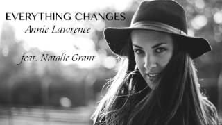 Everything Changes (feat. Natalie Grant) - Annie Lawrence