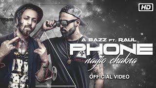 Phone Nayio Chakna | Official Video | A Bazz feat Raul | New Punjabi Video Song thumbnail