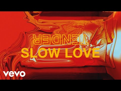 TENDER – Slow Love