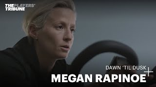Megan Rapinoe on the importance of a healthy routine | Dawn 'Til Dusk | The Players' Tribune