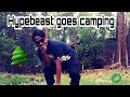 Hypebeast goes camping!!!