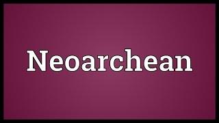 Neoarchean Meaning