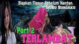 """Download lagu TERLAMBAT Part 2 Film Pendek Makassar """" Ibuku Surgaku"""""""