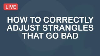 How to Correctly Adjust Strangles That Go Bad