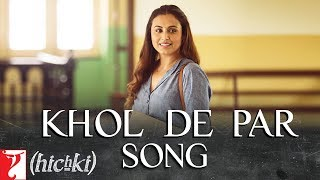 Khol De Par Song | Hichki | Rani Mukerji | Arijit Singh | Jasleen Royal | Releasing 23rd March 2018