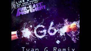 Far East Movement - Like A G6 {Remake/Remix by Ivan G} (With MP3 Download)