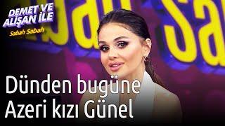 Demet ve Alişan ile Sabah Sabah  Dünden Bugüne Azeri Kızı Günel