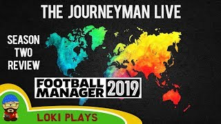The FM19 Journeyman LIVE Season 2 review - A Football Manager 2019 Stream