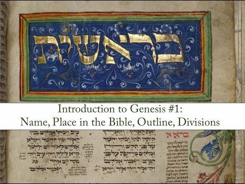 Introduction to Genesis #1: Name, Place in the Bible, Outline, Divisions