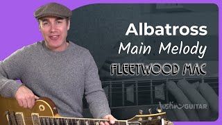 Albatross Lesson 2: Main Melody  - Fleetwood Mac Peter Green - Guitar Lesson Tutorial (ST-380)