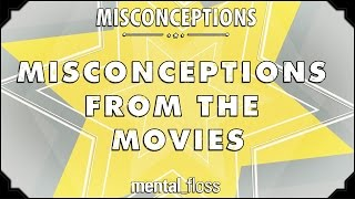 Misconceptions from the Movies - mental_floss on YouTube (Ep.3)
