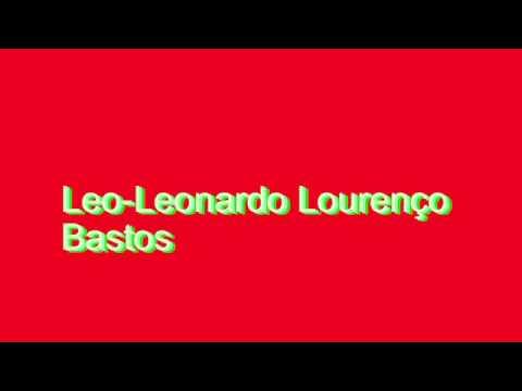 How to Pronounce Leo-Leonardo Lourenço Bastos