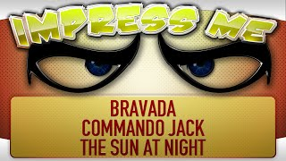 Impress Me: Pilot episode - Bravada, Commando Jack, The Sun at Night