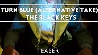 The Black Keys - Turn Blue (Alternative Take) [Teaser]
