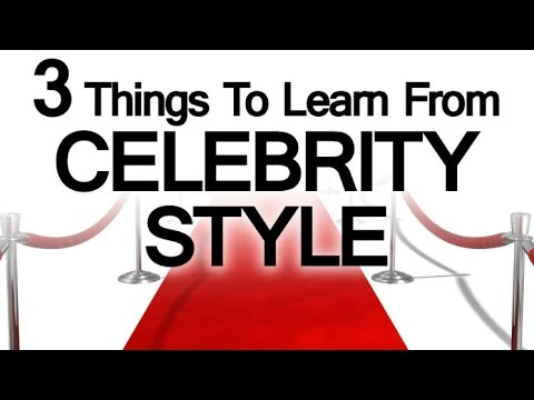 Three Celebrity Style Tips | Lessons On Dressing Well From Red Carpet | Hollywood Fashion