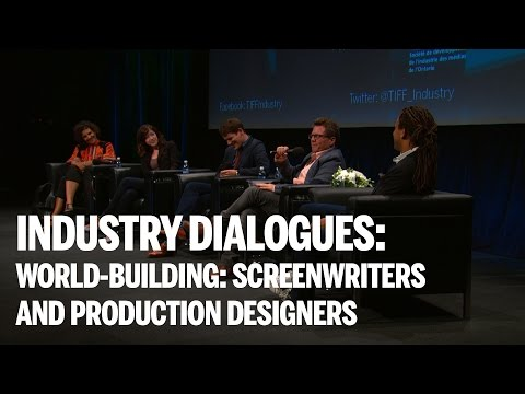 INDUSTRY DIALOGUES | World-Building: Screenwriters and Production Designers | TIFF Industry 2014