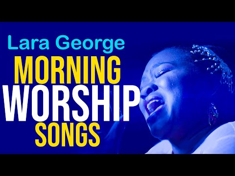 Best of Lara George - Latest Nigerian Gospel Music 2018 - High Praise and Worship