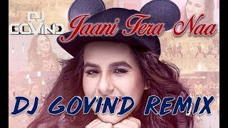 Jaani Tera Naa (Sunanda Sharma) - DJ Govind Remix [Played on Radio Mirchi 98.3 FM]