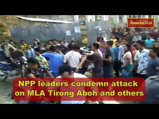Arunachal Pradesh- NPP leaders condemn attack on MLA Tirong Aboh and others