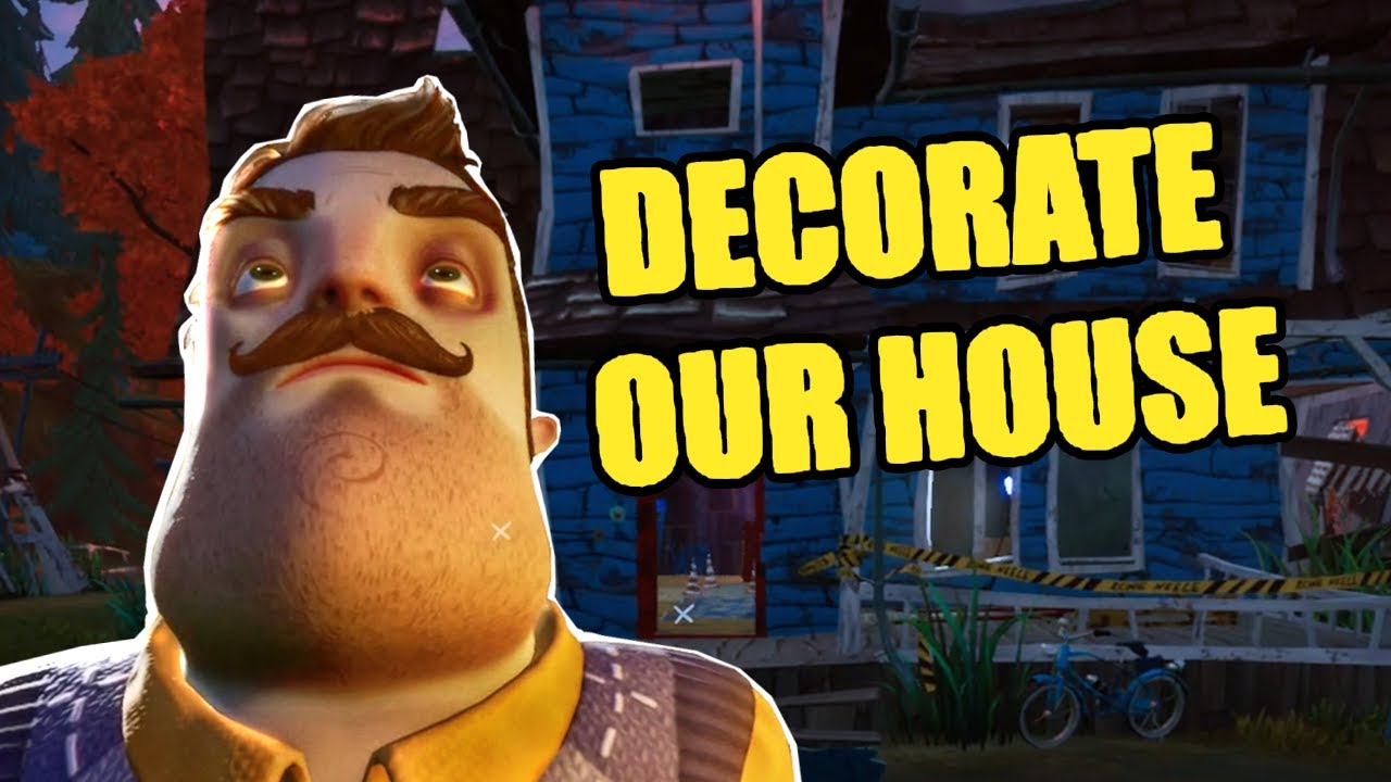 DECORATE OUR HOUSE - HELLO NEIGHBOR 2