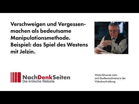 Verschweigen und Vergessenmachen, bedeutsame Manipulationsmethode. Beispiel: Spiel Westen mit Jelzin