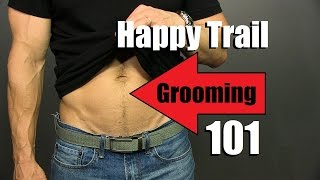 Happy Trail Grooming Tutorial | *ADVANCED* Manscaping |  Happy Trail Trimming Tips