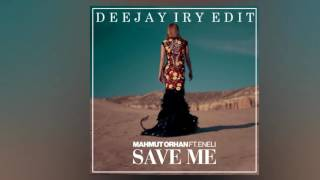Mahmut Orhan Feat Eneli Save Me Deejay Iry Edit