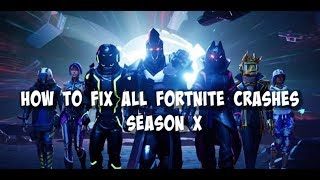 HOW TO FIX ALL FORTNITE CRASHES SEASON X [WORKING ✅]