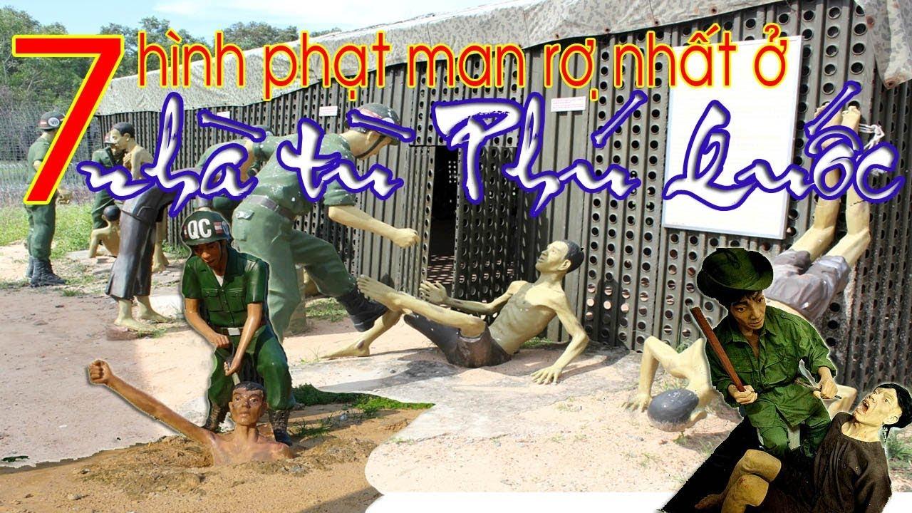 nhà tù phú quốc – 7 «HÌNH PHẠT TRA TẤN» dã man ở «NHÀ TÙ PHÚ QUỐC» – đừng xem nếu yếu tim