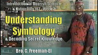 Bro. C. Freeman-El | Understanding Symbology & Decoding Secret Knowledge - Pt. 1/2
