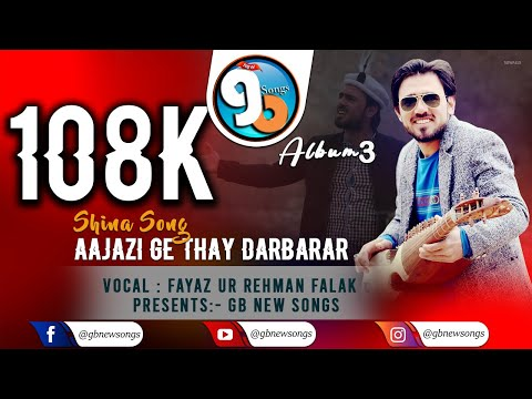Shina Song||Aajazi Ge Thay Darbarar||Vocals:Fayaz Ur Rahman Falak By Gb New Songs