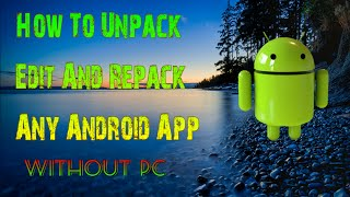 How To Unpack Edit And Repack Any Android App - Without Pc [Hindi - Urdu]