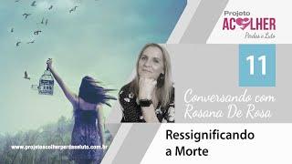 Tema 11 - Ressignificando a morte - Conversando com Rosana De Rosa