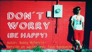 Don´t Worry, Be Happy. Bobby McFerrin. Versión castellano. Spanish cover. Letra traducida. Karaoke