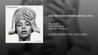 [667.51 KB] Say My Name Homecoming Live - Beyonce