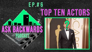 Ep. 6 | Ask Backwards Podcast / Top Ten Actors